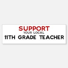 Support: 11TH GRADE TEACHER Bumper Bumper Bumper Sticker