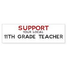 Support: 11TH GRADE TEACHER Bumper Bumper Sticker