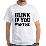 Blink If You Want Me White T-Shirt