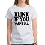 Blink If You Want Me Women's T-Shirt