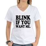 Blink If You Want Me Women's V-Neck T-Shirt