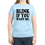 Blink If You Want Me Women's Light T-Shirt