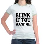 Blink If You Want Me Jr. Ringer T-Shirt