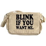 Blink If You Want Me Messenger Bag