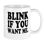 Blink If You Want Me Mug