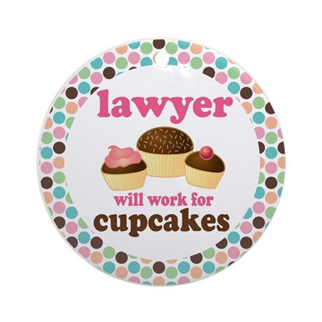 Lawyer Will Work For Cupcakes Ornament