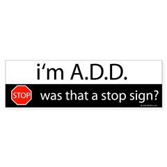 i'm A.D.D. Bumper Sticker