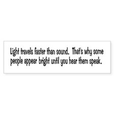 Light Travels Faster Bumper Bumper Sticker