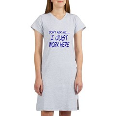 Don't ask me... I just work h Women's Nightshirt