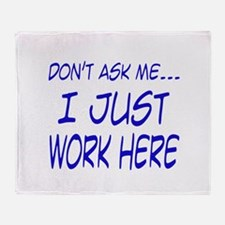 Don't ask me... I just work h Throw Blanket