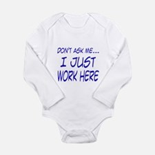 Don't ask me... I just work h Long Sleeve Infant B