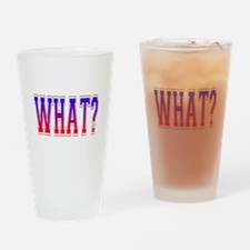 What? Drinking Glass