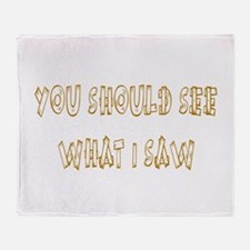 You Should See What I Saw Throw Blanket