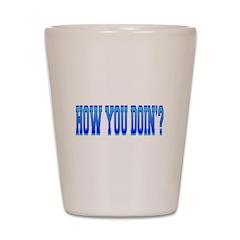 How you Doin'? Shot Glass