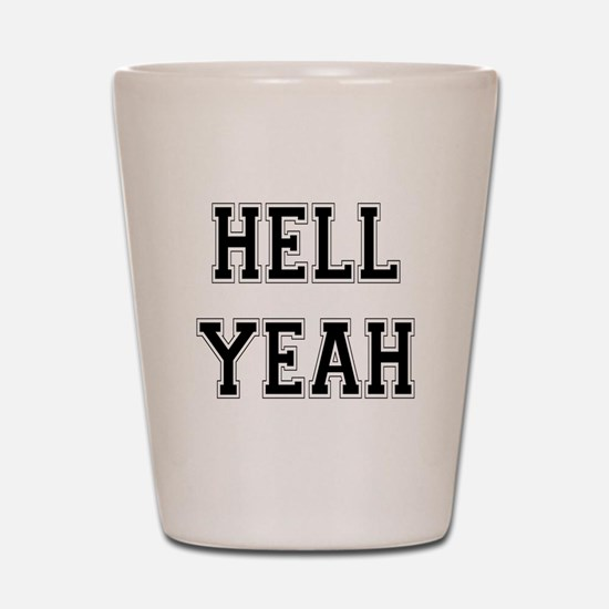 Hell Yeah Shot Glass