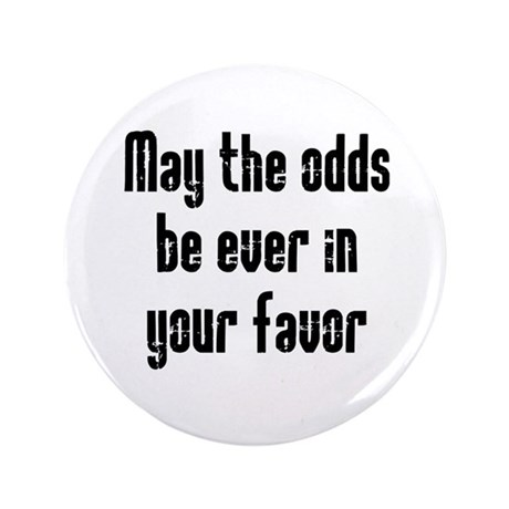 """May the odds be Ever in Your 3.5"""" Button (100 pack"""