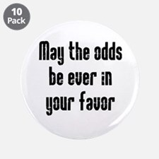 """May the odds be Ever in Your 3.5"""" Button (10 pack)"""