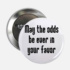 "May the odds be Ever in Your 2.25"" Button (100 pac"