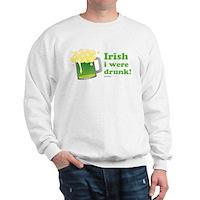 Irish I Were Drunk Sweatshirt
