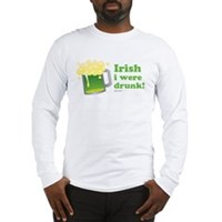 Irish I Were Drunk Long Sleeve T-Shirt