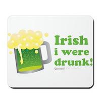 Irish I Were Drunk Mousepad