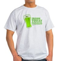 Irish Today Hungover Tomorrow Light T-Shirt