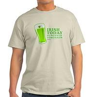 Irish Today Hungover Tomorrow Light T-Shirt