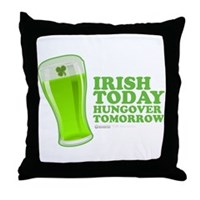 Irish Today Hungover Tomorrow Throw Pillow