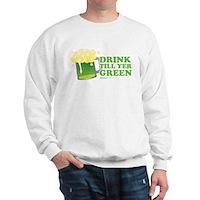 Drink Till Yer Green Sweatshirt