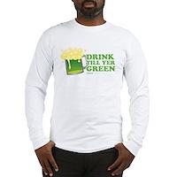 Drink Till Yer Green Long Sleeve T-Shirt