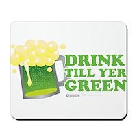 Drink Till Yer Green Mousepad