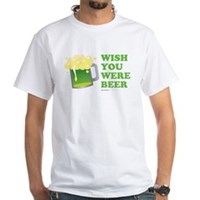 St Patrick's Wish You Were Beer White T-Shirt