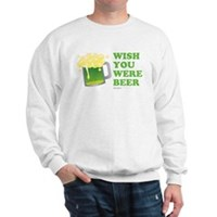 St Patrick's Wish You Were Beer Sweatshirt