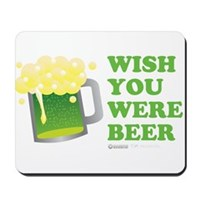 St Patrick's Wish You Were Beer Mousepad