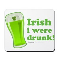St Patrick's Irish I Were Drunk Mousepad