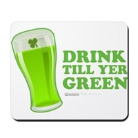 St Patrick's Day Drink Till Yer Green Mousepad
