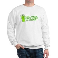 You Look Like I Need A Drink Sweatshirt