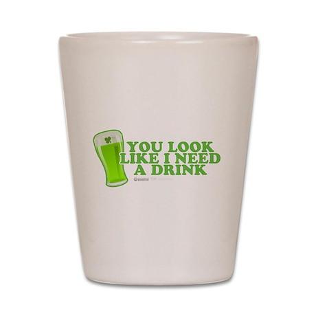 You Look Like I Need A Drink Shot Glass