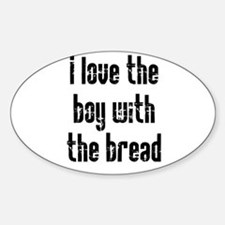I Love the Boy With the Bread Sticker (Oval)