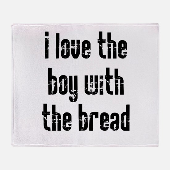 I Love the Boy With the Bread Throw Blanket