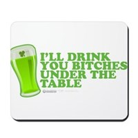 'll Drink You Bitches Under The Table Mousepad