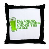 'll Drink You Bitches Under The Table Throw Pillow
