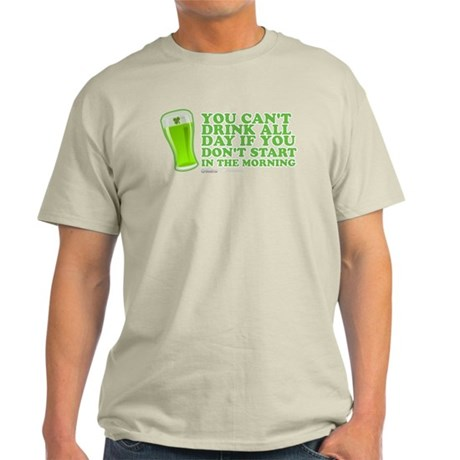 You Can't Drink All Day Light T-Shirt