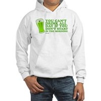 You Can't Drink All Day Hooded Sweatshirt