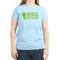 You Can't Drink All Day Women's Light T-Shirt