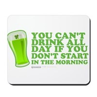 You Can't Drink All Day Mousepad
