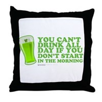 You Can't Drink All Day Throw Pillow