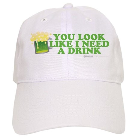 St Patrick's You Look Like I Need A Drink Cap