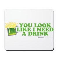 St Patrick's You Look Like I Need A Drink Mousepad