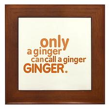 Only a ginger Framed Tile